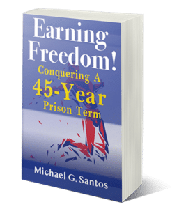 Earning Freedom Conquering A 45-Year Prison Term book